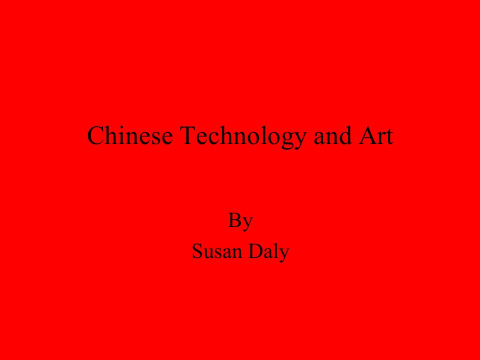 Chinese Technology and Art By Susan Daly