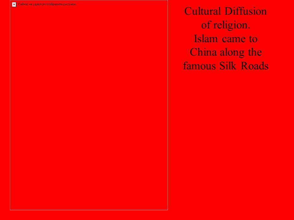 Cultural Diffusion of religion. Islam came to China along the famous Silk Roads