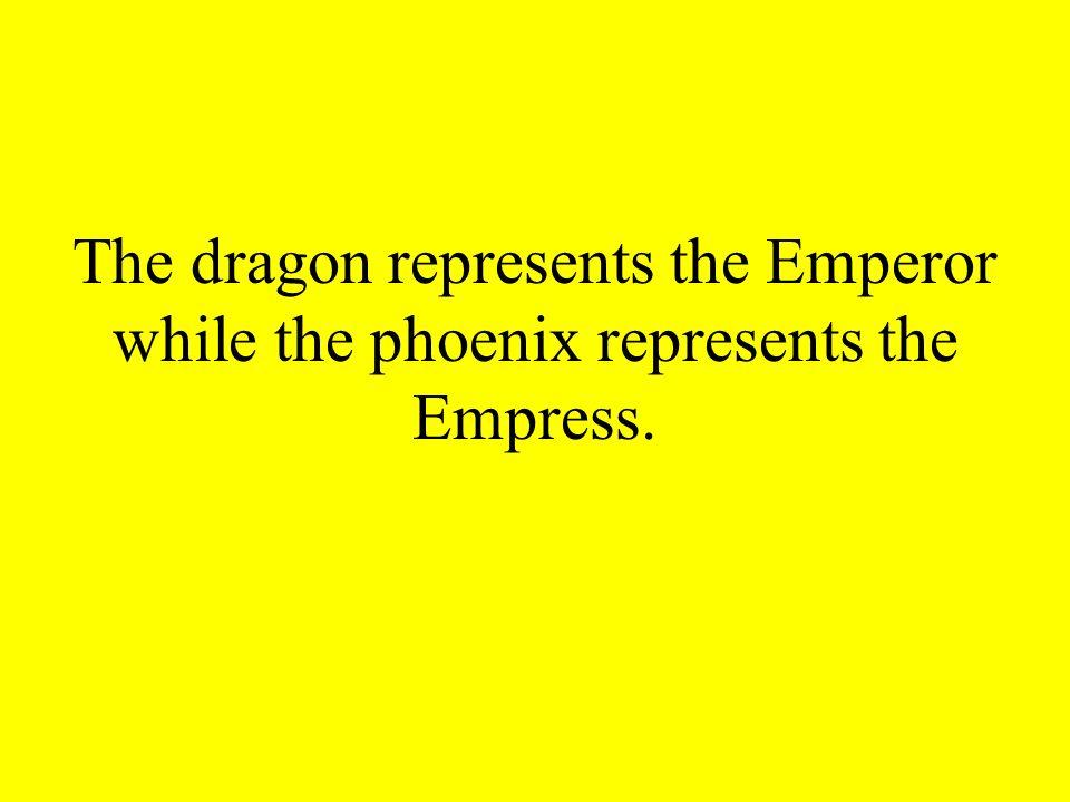 The dragon represents the Emperor while the phoenix represents the Empress.
