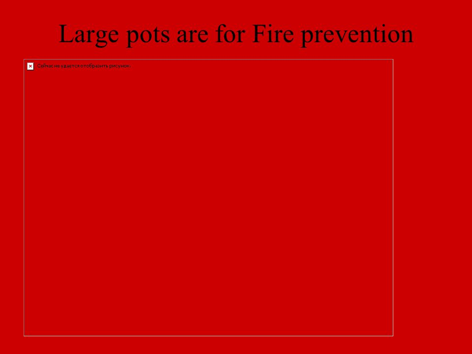 Large pots are for Fire prevention