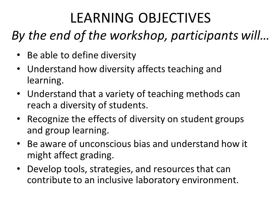 LEARNING OBJECTIVES By the end of the workshop, participants will… Be able to define diversity Understand how diversity affects teaching and learning.