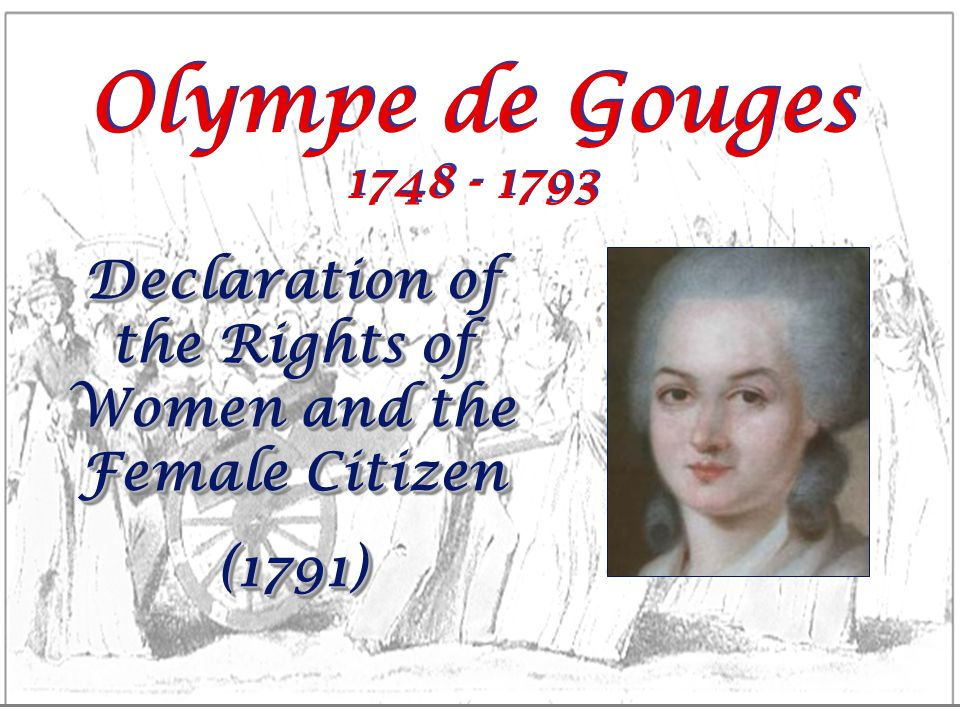 Olympe de Gouges 1748 - 1793 Declaration of the Rights of Women and the Female Citizen (1791) (1791)