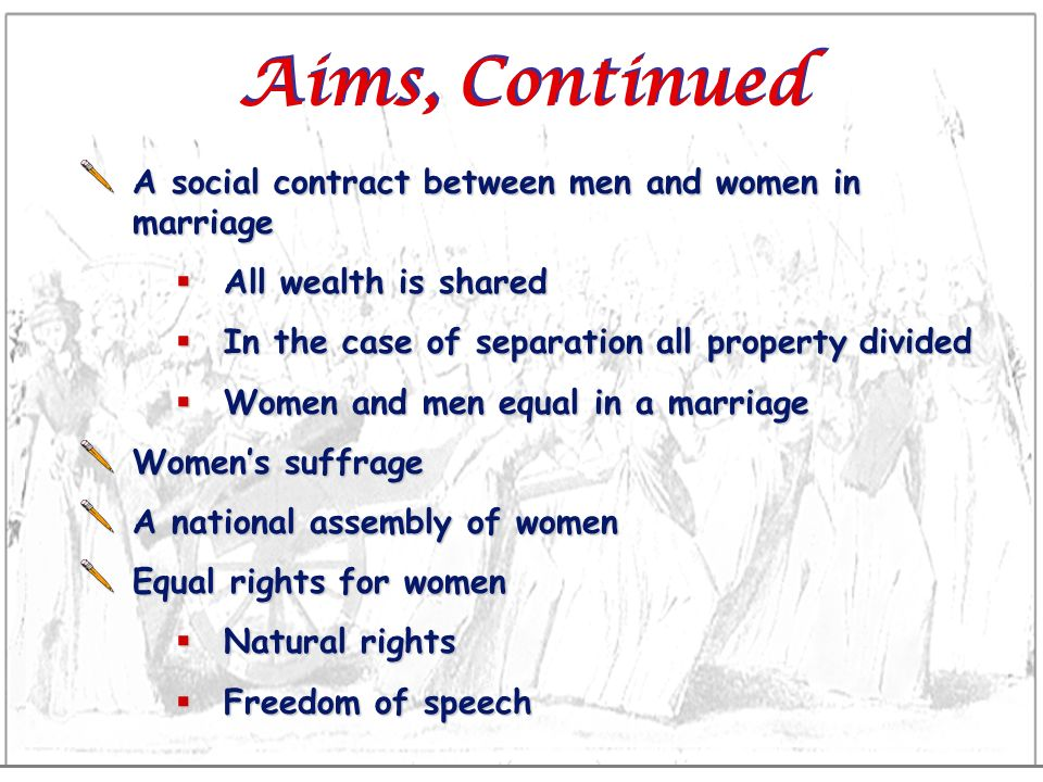 Aims, Continued A social contract between men and women in marriage All wealth is shared All wealth is shared In the case of separation all property d