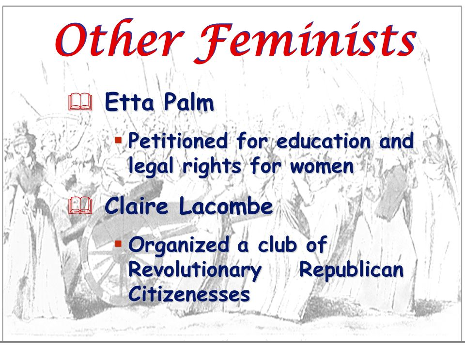 Other Feminists & Etta Palm Petitioned for education and legal rights for women Petitioned for education and legal rights for women & Claire Lacombe O