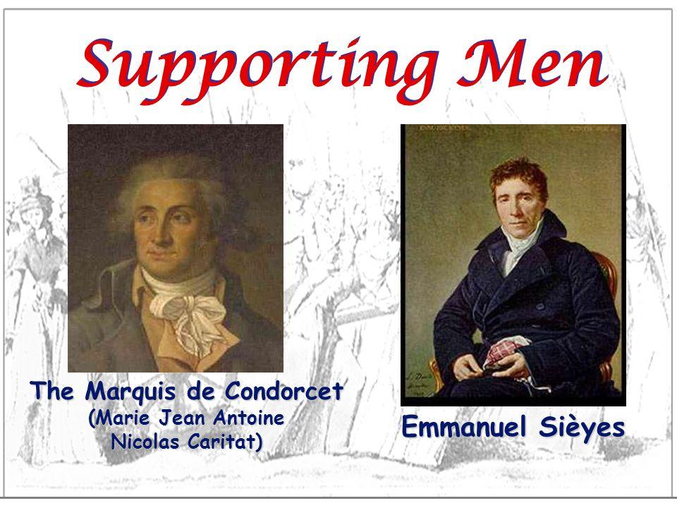 Supporting Men Emmanuel Sièyes The Marquis de Condorcet (Marie Jean Antoine Nicolas Caritat)