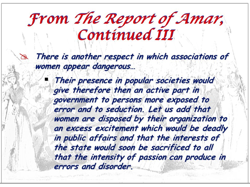 From The Report of Amar, Continued III There is another respect in which associations of women appear dangerous… Their presence in popular societies w