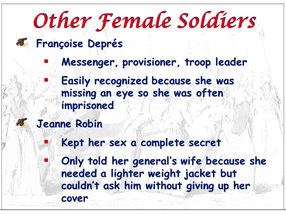 Other Female Soldiers Françoise Deprés Messenger, provisioner, troop leader Messenger, provisioner, troop leader Easily recognized because she was mis