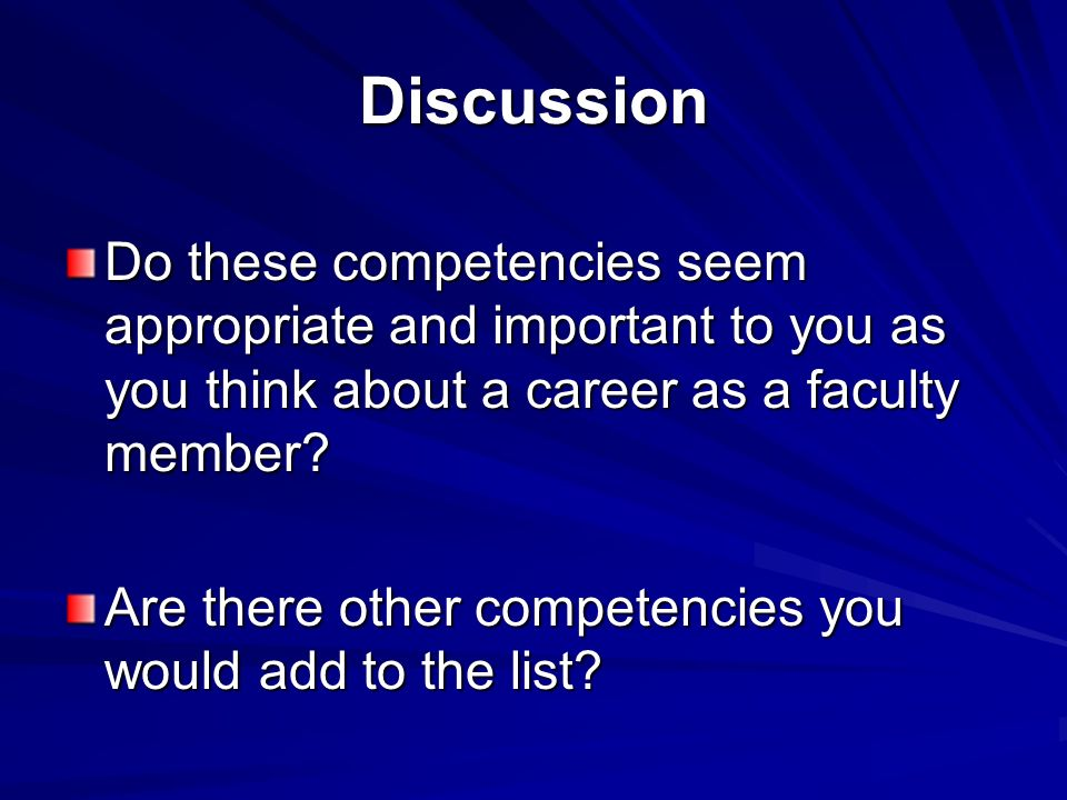 Discussion Do these competencies seem appropriate and important to you as you think about a career as a faculty member.