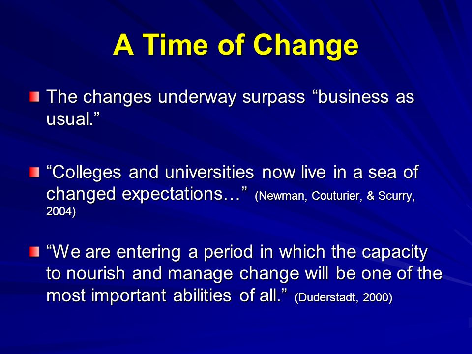 A Time of Change The changes underway surpass business as usual.
