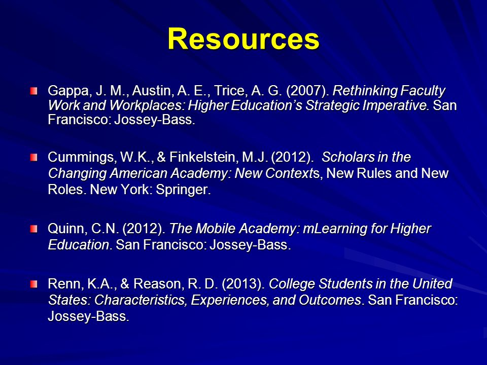 Resources Gappa, J. M., Austin, A. E., Trice, A. G. (2007). Rethinking Faculty Work and Workplaces: Higher Educations Strategic Imperative. San Franci