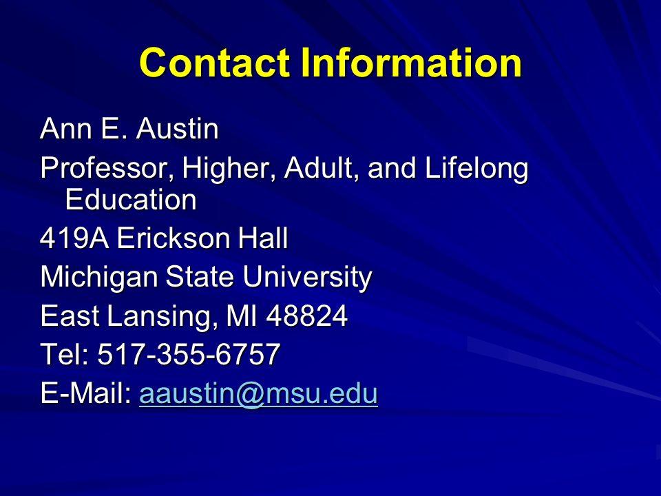 Contact Information Ann E. Austin Professor, Higher, Adult, and Lifelong Education 419A Erickson Hall Michigan State University East Lansing, MI 48824