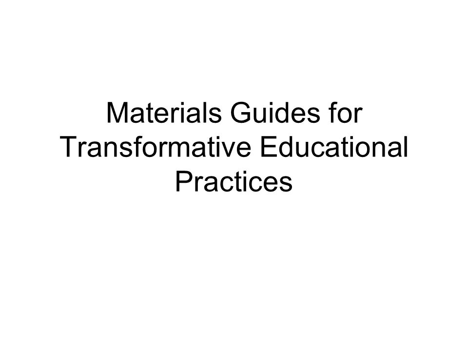 Materials Guides for Transformative Educational Practices