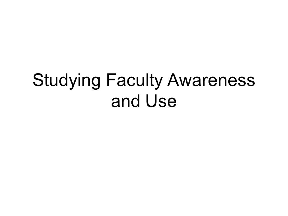 Studying Faculty Awareness and Use