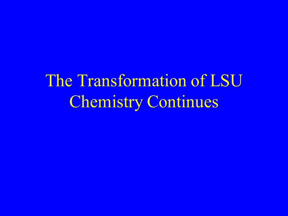 The Transformation of LSU Chemistry Continues