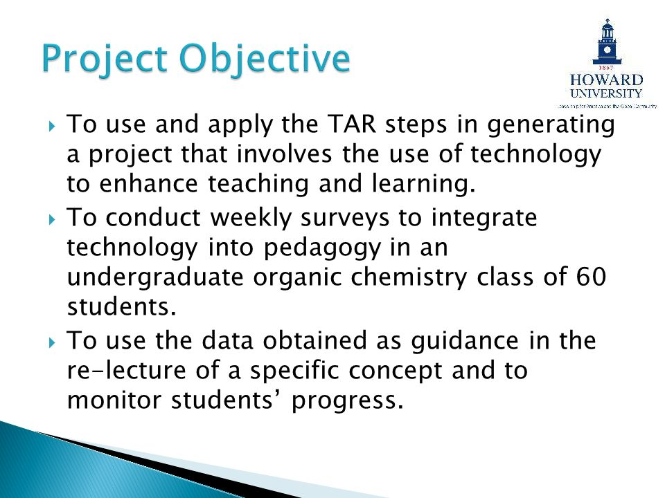To use and apply the TAR steps in generating a project that involves the use of technology to enhance teaching and learning. To conduct weekly surveys