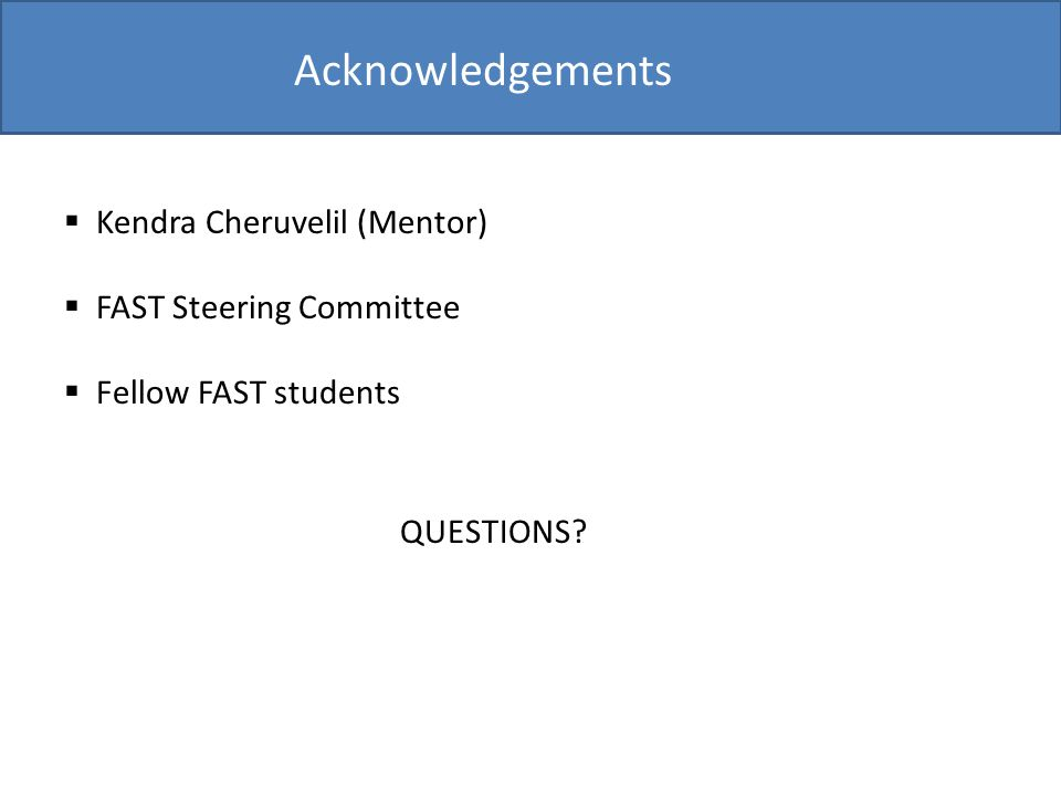 Acknowledgements Kendra Cheruvelil (Mentor) FAST Steering Committee Fellow FAST students QUESTIONS