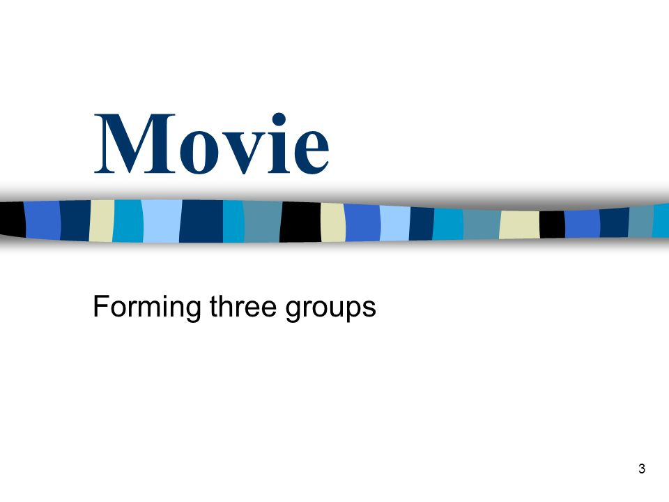 3 Movie Forming three groups