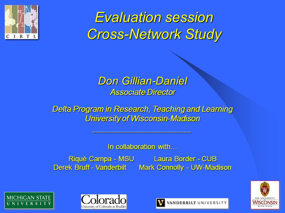 Don Gillian-Daniel Associate Director Delta Program in Research, Teaching and Learning University of Wisconsin-Madison In collaboration with… Riqué Ca