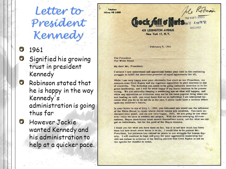Letter to President Kennedy 1961 Signified his growing trust in president Kennedy Robinson stated that he is happy in the way Kennedy's administration