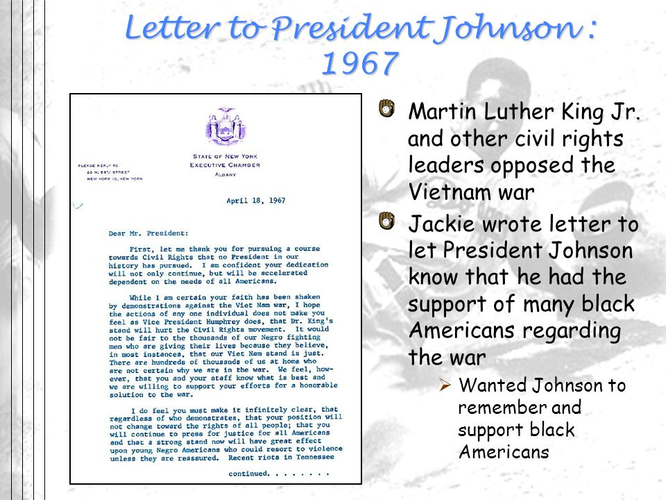 Letter to President Johnson : 1967 Martin Luther King Jr. and other civil rights leaders opposed the Vietnam war Jackie wrote letter to let President