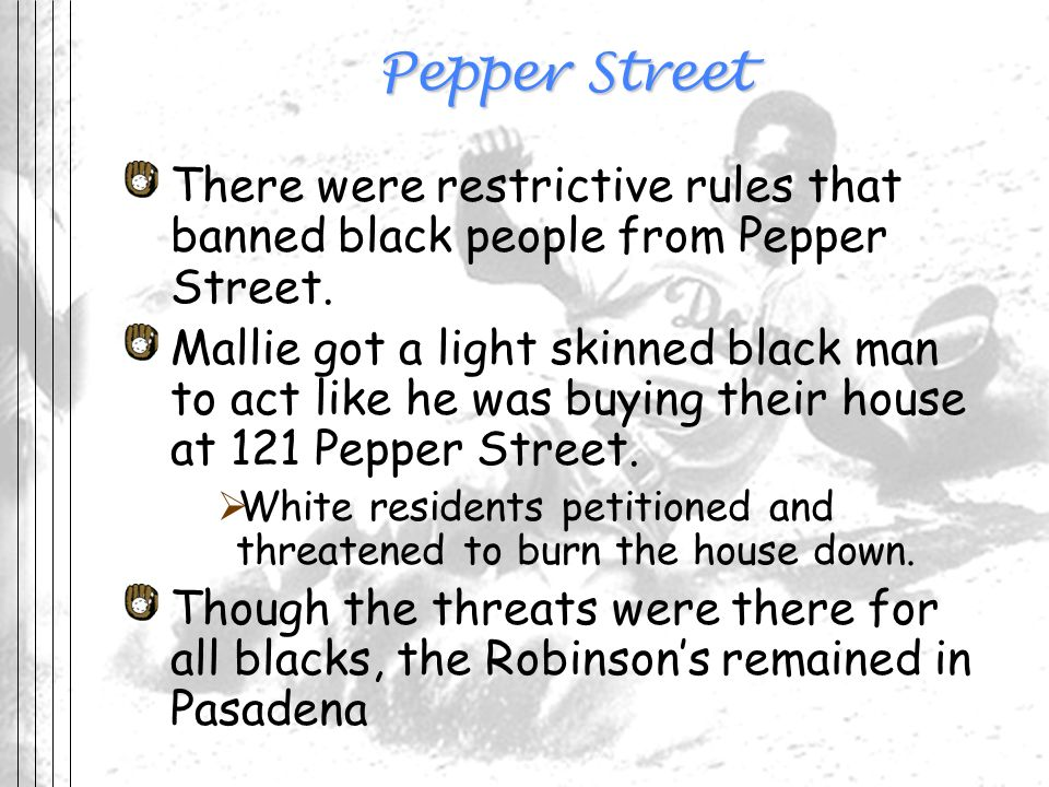 Pepper Street There were restrictive rules that banned black people from Pepper Street. Mallie got a light skinned black man to act like he was buying