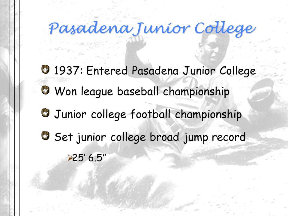 Pasadena Junior College 1937: Entered Pasadena Junior College Won league baseball championship Junior college football championship Set junior college