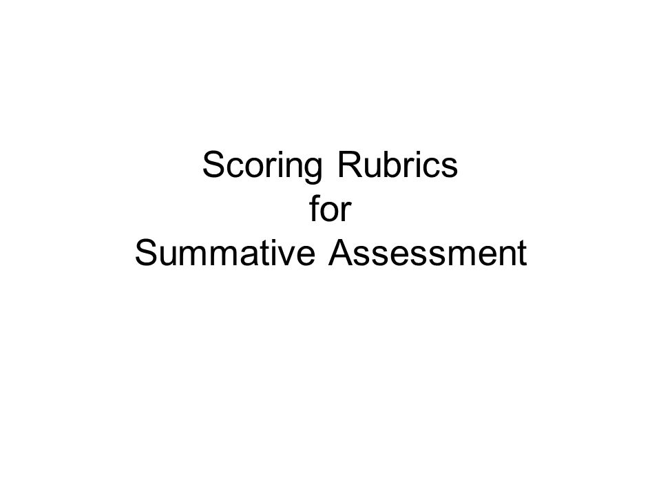 Scoring Rubrics for Summative Assessment