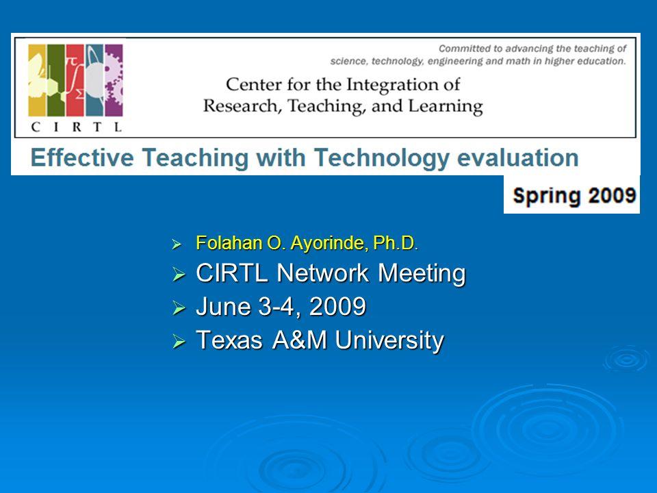 Folahan O. Ayorinde, Ph.D. Folahan O. Ayorinde, Ph.D. CIRTL Network Meeting CIRTL Network Meeting June 3-4, 2009 June 3-4, 2009 Texas A&M University T