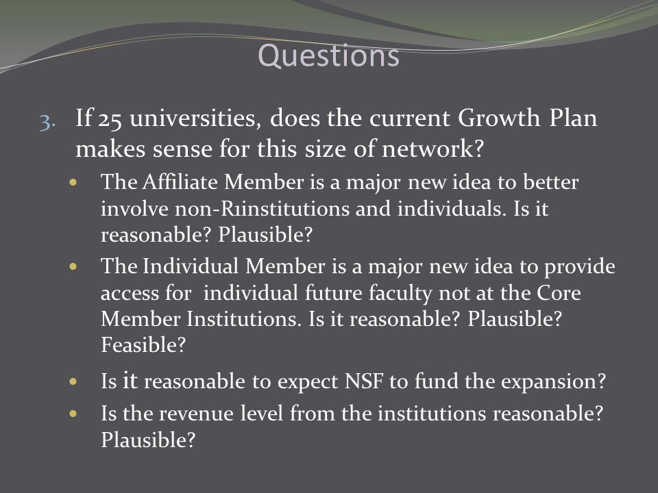 Questions 3. If 25 universities, does the current Growth Plan makes sense for this size of network.