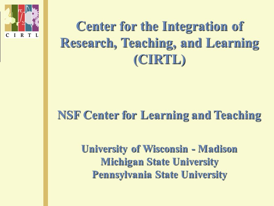 Center for the Integration of Research, Teaching, and Learning (CIRTL) NSF Center for Learning and Teaching University of Wisconsin - Madison Michigan