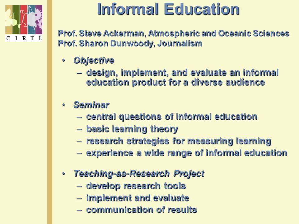 Informal Education Prof.Steve Ackerman, Atmospheric and Oceanic Sciences Prof.