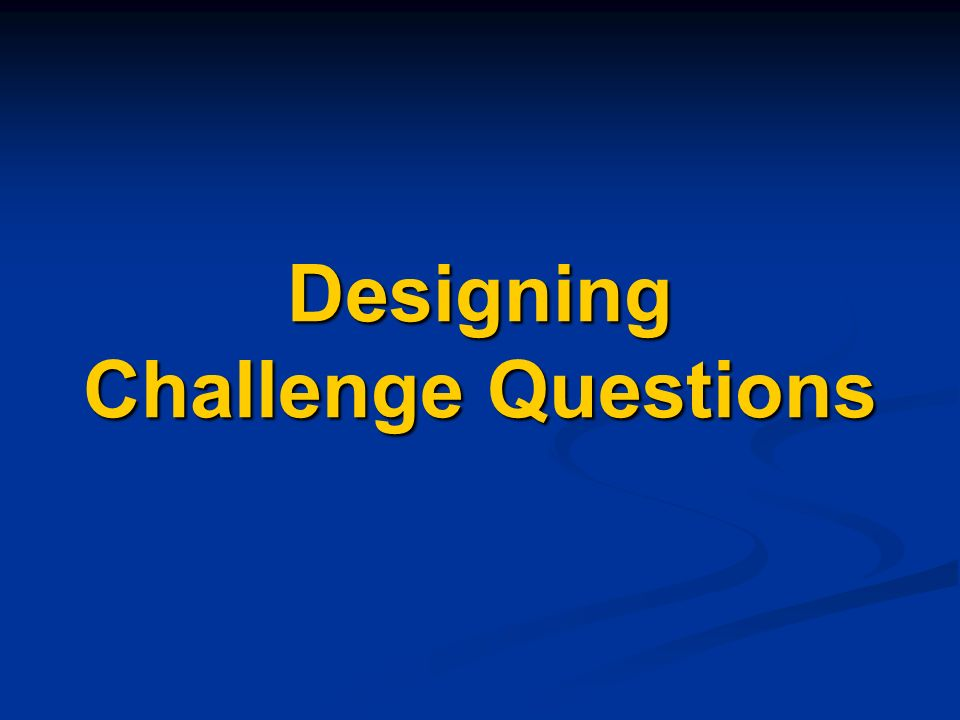 Designing Challenge Questions