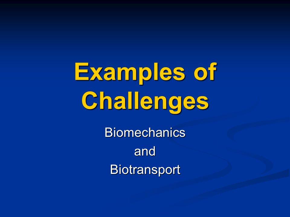 Examples of Challenges BiomechanicsandBiotransport