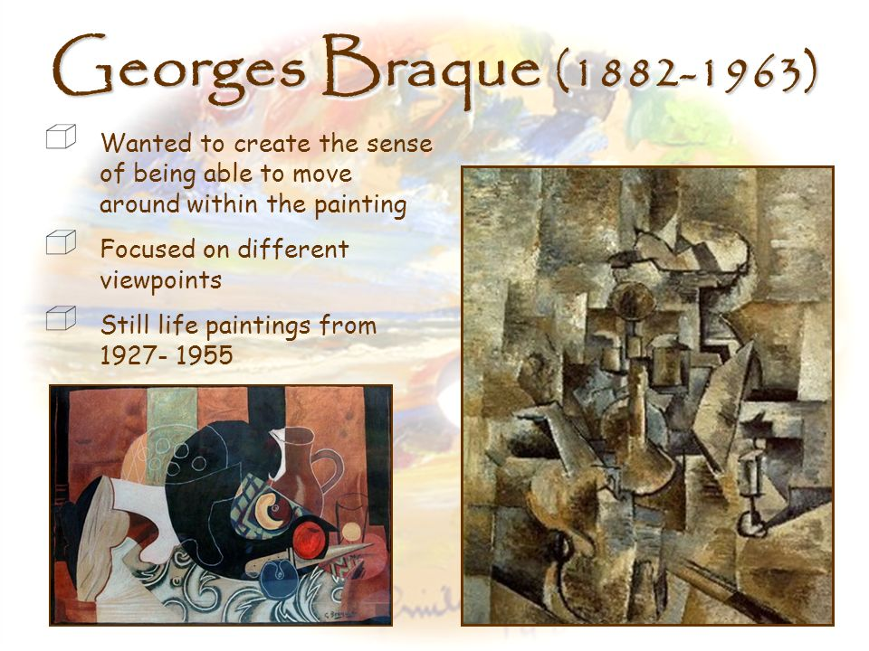 Georges Braque (1882-1963) Painted with bright colors and unassembled forms until 1908, but changed styles after he was injured in WWI Switched to a m