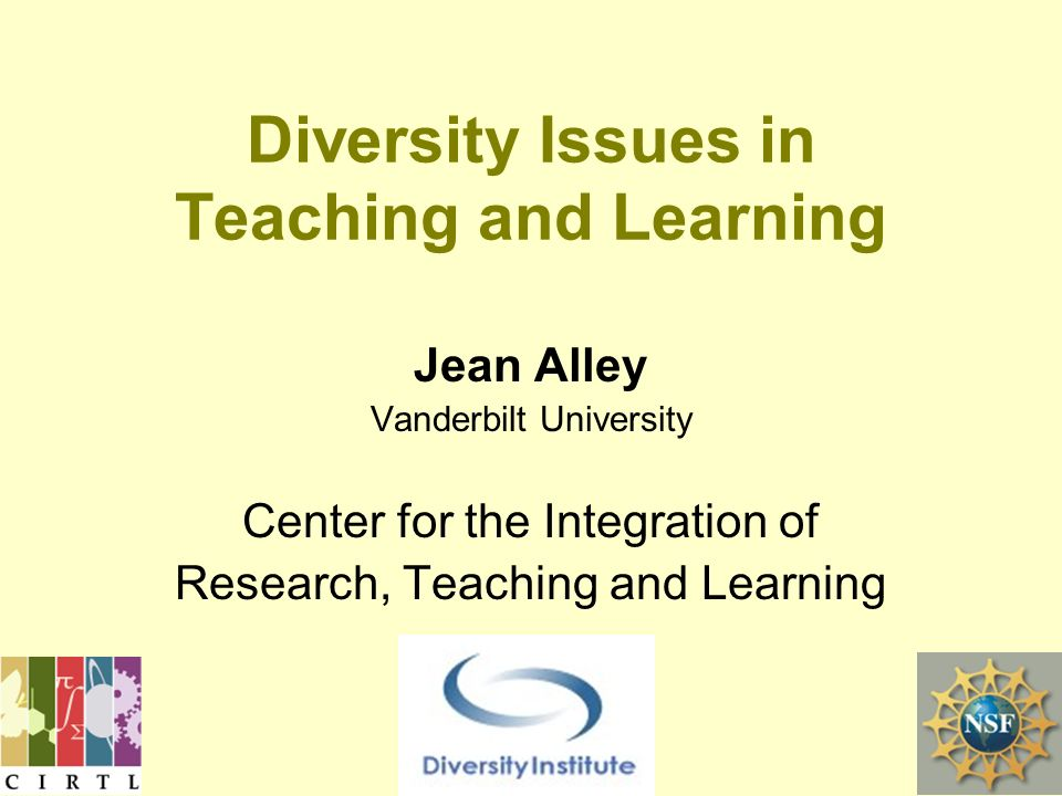 Jean Alley Vanderbilt University Center for the Integration of Research, Teaching and Learning Diversity Issues in Teaching and Learning