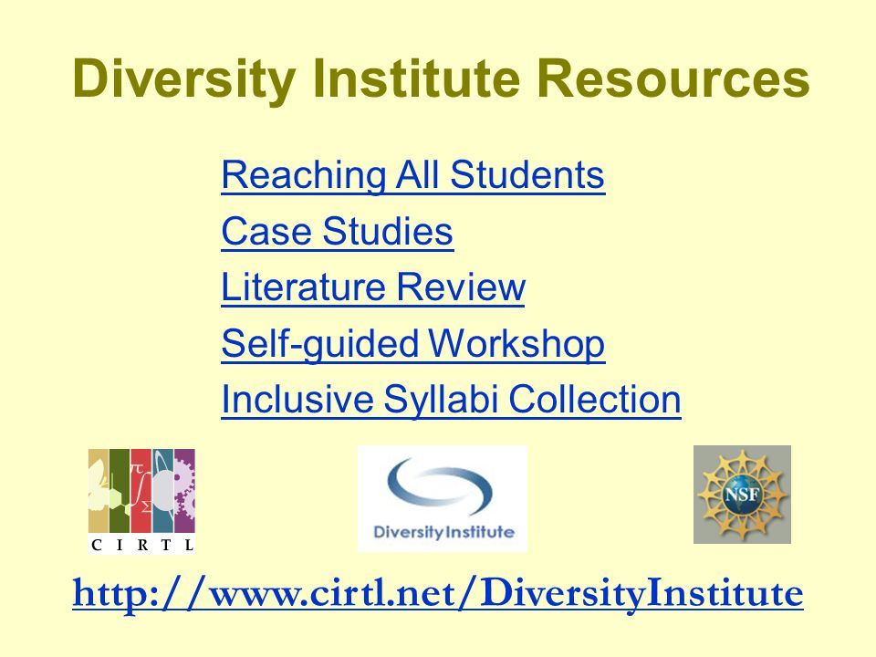 Reaching All Students Case Studies Literature Review Self-guided Workshop Inclusive Syllabi Collection Diversity Institute Resources http://www.cirtl.net/DiversityInstitute
