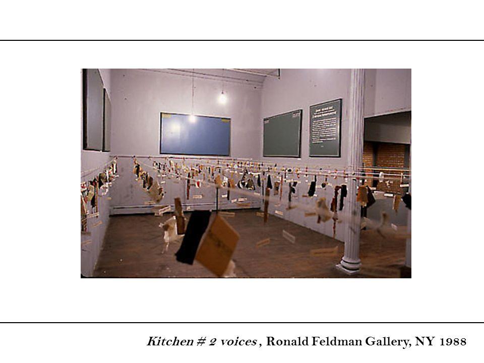 Kitchen # 2 voices, Ronald Feldman Gallery, NY 1988
