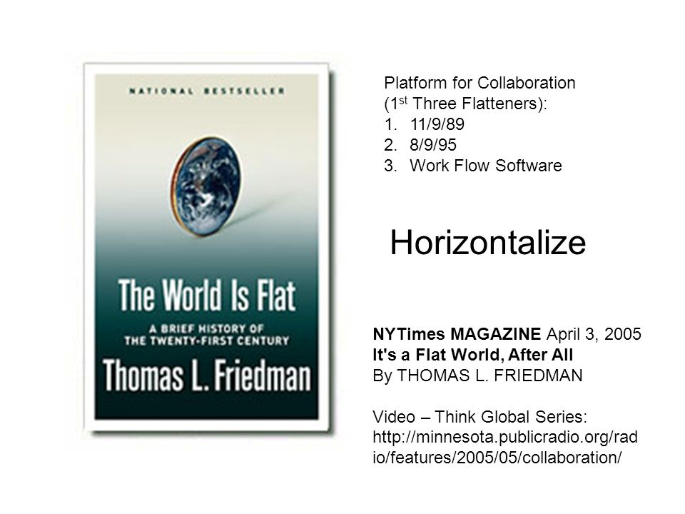 NYTimes MAGAZINE April 3, 2005 It's a Flat World, After All By THOMAS L. FRIEDMAN Video – Think Global Series: http://minnesota.publicradio.org/rad io