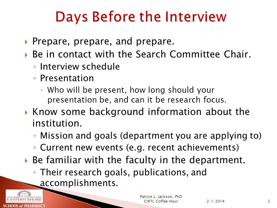 Prepare, prepare, and prepare. Be in contact with the Search Committee Chair.