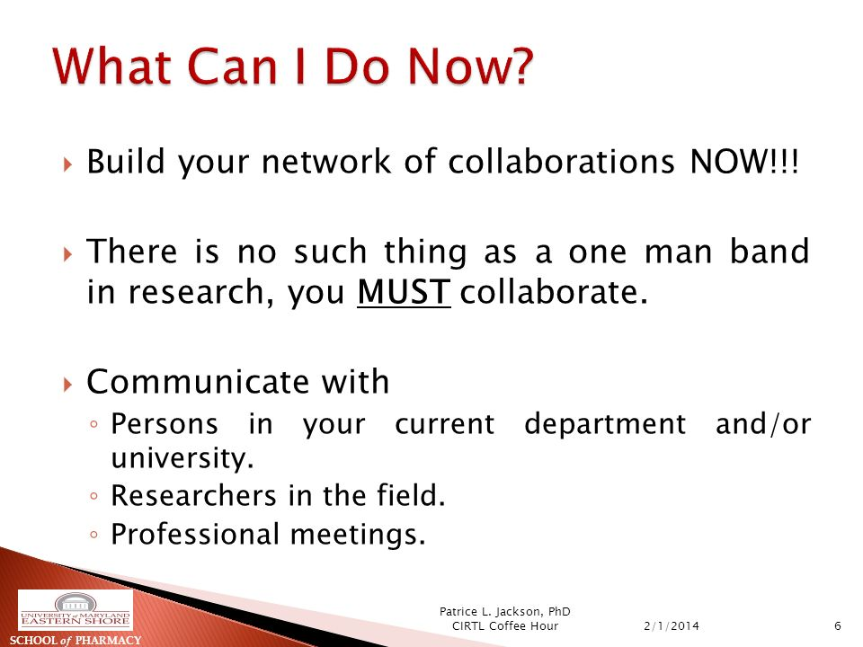 Build your network of collaborations NOW!!.