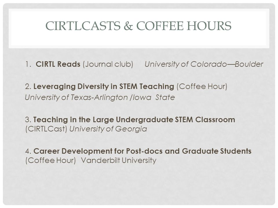 CIRTLCASTS & COFFEE HOURS 1. CIRTL Reads (Journal club) University of ColoradoBoulder 2.