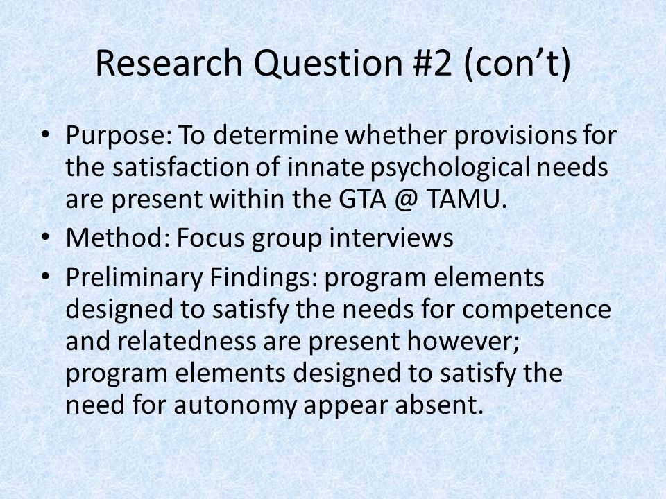 Research Question #2 (cont) Purpose: To determine whether provisions for the satisfaction of innate psychological needs are present within the GTA @ TAMU.