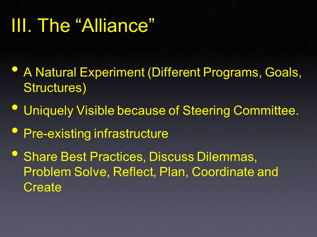 III. The Alliance A Natural Experiment (Different Programs, Goals, Structures) Uniquely Visible because of Steering Committee. Pre-existing infrastruc