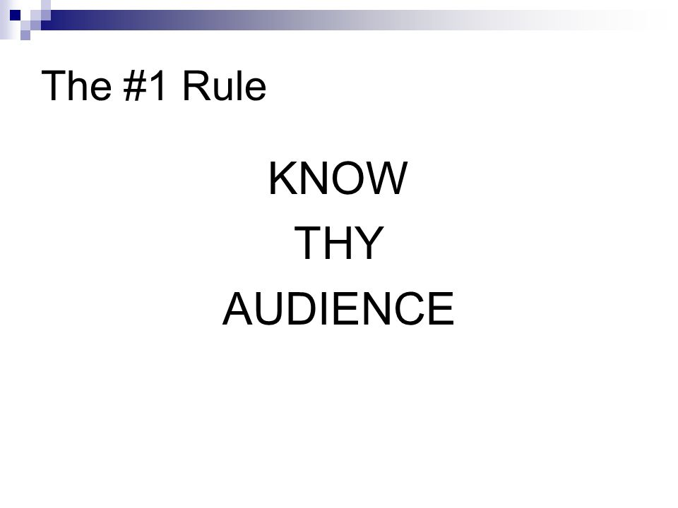 The #1 Rule KNOW THY AUDIENCE
