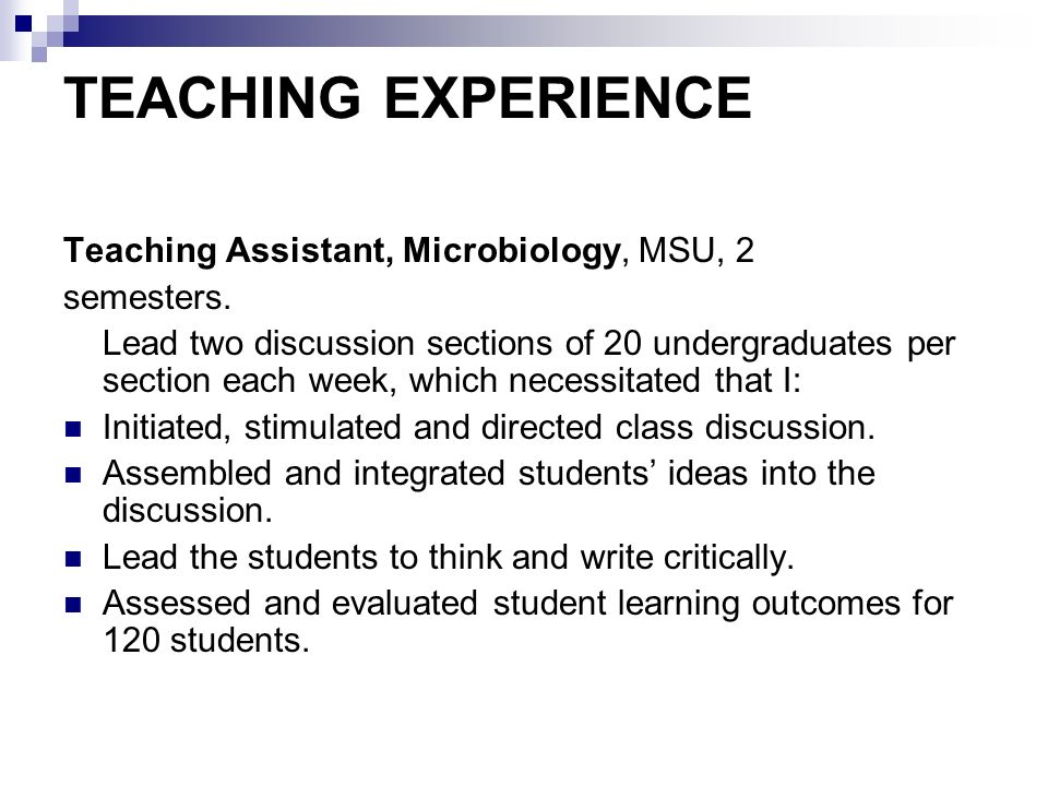 TEACHING EXPERIENCE Teaching Assistant, Microbiology, MSU, 2 semesters. Lead two discussion sections of 20 undergraduates per section each week, which