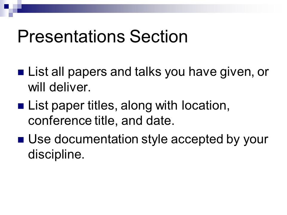 Presentations Section List all papers and talks you have given, or will deliver.