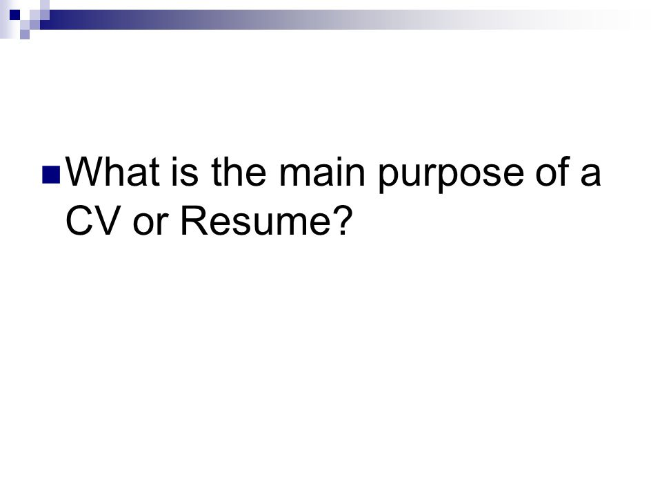 What is the main purpose of a CV or Resume?