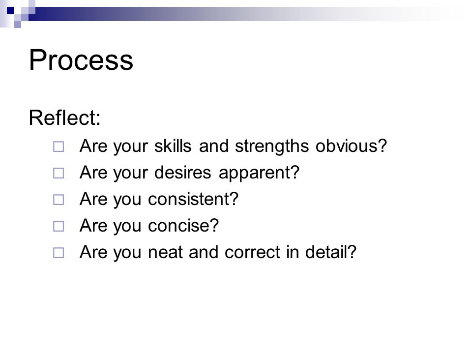Process Reflect: Are your skills and strengths obvious.
