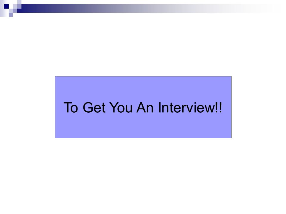 To Get You An Interview!!