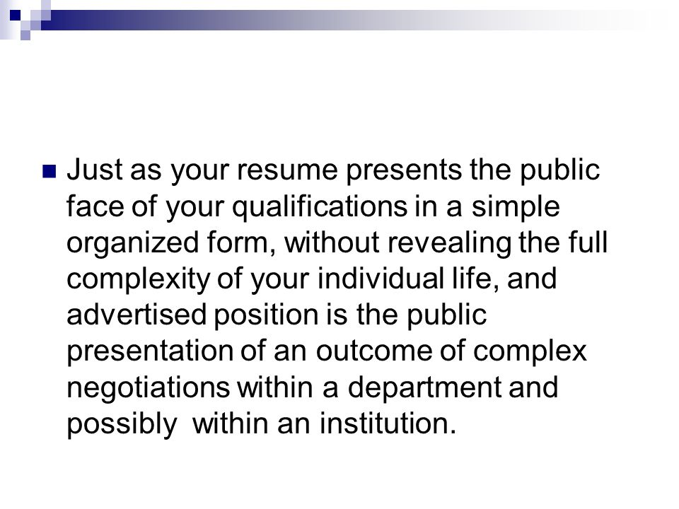Just as your resume presents the public face of your qualifications in a simple organized form, without revealing the full complexity of your individual life, and advertised position is the public presentation of an outcome of complex negotiations within a department and possibly within an institution.